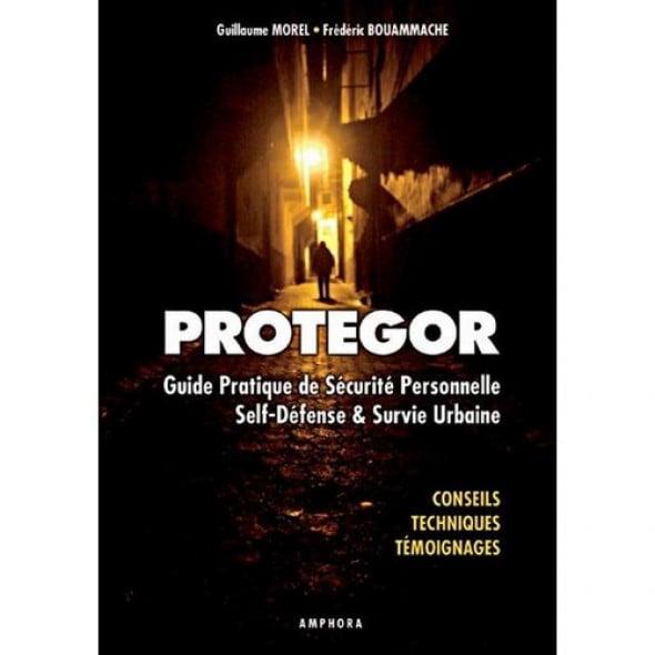 """""""PROTEGOR"""" - Guide pratique de sécurité personnelle, self-défense et survie urbaine (""""PROTEGOR"""" - Practical guide of personnal security, self-defence and urban survival) (Book)"""