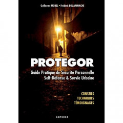 """PROTEGOR"" - Guide pratique de sécurité personnelle, self-défense et survie urbaine (""PROTEGOR"" - Practical guide of personnal security, self-defence and urban survival) (Book)"